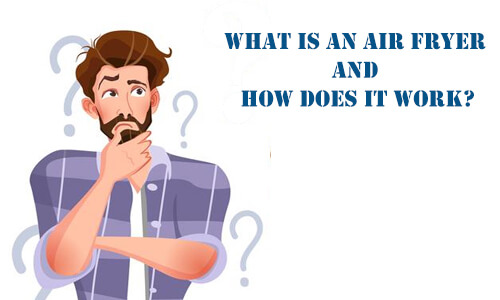 What is an air fryer and how does an air fryer work?